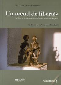 Jean-Bernard Marie et Patrice Meyer-Bisch - Un noeuds de libertés - Les seuils de la liberté de conscience dans le domaine religieux.