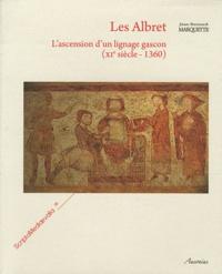 Jean-Bernard Marquette - Les Albret - L'ascension d'un lignage gascon (XIe siècle-1360).
