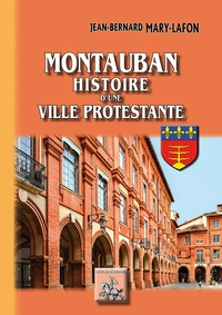 Jean-Bernard Mary-Lafon - Montauban - Histoire d'une ville protestante.