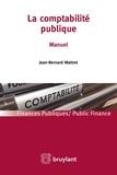 Jean-Bernard Mattret - La comptabilité publique - Manuel.