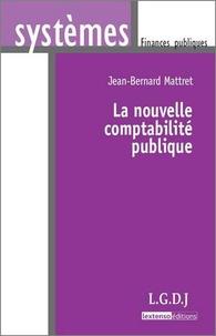 Jean-Bernard Mattret - La nouvelle comptabilité publique.
