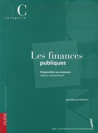 Jean-Bernard Mattret - Les finances publiques - Préparation au concours Adjoint administratif.