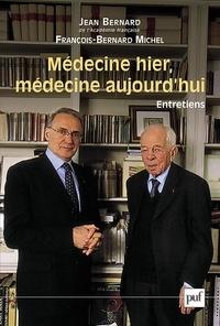 Jean Bernard et François-Bernard Michel - Médecine d'hier, médecine aujourd'hui.