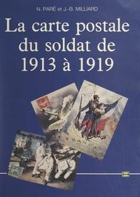 Jean-Bernard Milliard et Nadine Paré - La carte postale du soldat de 1913 à 1919.