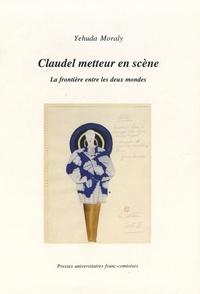Jean-Bernard Moraly - Claudel metteur en scène - La frontière entre les deux mondes.