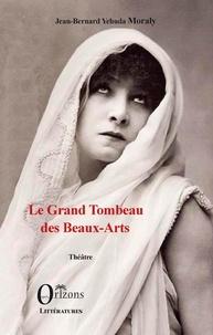 Jean-Bernard Moraly - Le grand tombeau des Beaux-Arts.