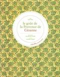 Jean-Bernard Naudin et Jacqueline Saulnier - Le Goût de la Provence de Paul Cézanne.