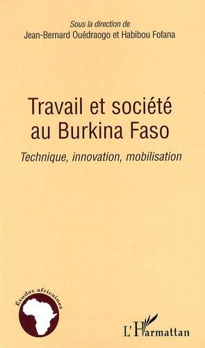 Jean-Bernard Ouédraogo et Habibou Fofana - Travail et société au Burkina Faso - Technique, innovation, mobilisation.