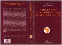 Jean-Bernard Ouédraogo - Violences et communautés en Afrique noire - La région Comoé entre règles de concurrence et logiques de destruction, Burkina Faso.