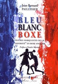 """Jean-Bernard Paillisser - Bleu, blanc, boxe - Figures marquantes de la """"diversité"""" en boxe anglaise."""