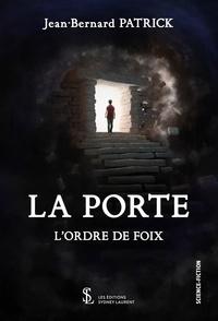 Jean-Bernard Patrick - La porte - L'ordre de Foix.
