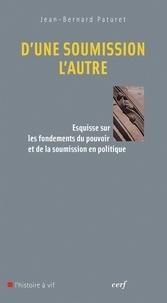 Jean-Bernard Paturet et Jean-Bernard Paturet - D'une soumission l'autre - Esquisse sur les fondements du pouvoir et de la soumission en politique.