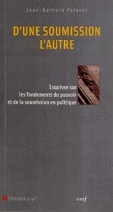 Jean-Bernard Paturet - D'une soumission l'autre - Esquisse sur les fondements du pouvoir et de la soumission en politque.