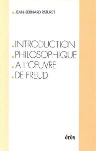 Jean-Bernard Paturet - Introduction philosophique à l'oeuvre de Freud.