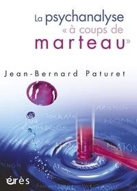"""Jean-Bernard Paturet - La psychanalyse """"à coups de marteau""""."""