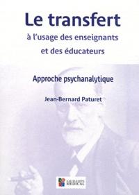 Jean-Bernard Paturet - Le transfert à l'usage des enseignants et des éducateurs - Approche psychanalytique.