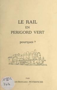Jean-Bernard Peyrefiche - Le rail en Périgord vert - Pourquoi ?.