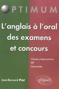 Jean-Bernard Piat - L'anglais à l'oral des examens et concours.