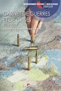 Jean-Bernard Pinatel - Carnet de guerres et de crises : 2011-2013.