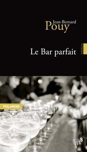 Jean-Bernard Pouy - Le bar parfait.
