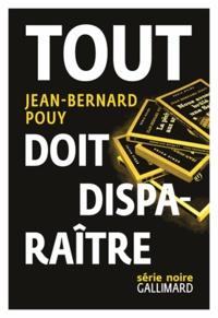 Jean-Bernard Pouy - Tout doit disparaître - Nous avons brûlé une sainte ; La pêche aux anges ; L'homme à l'oreille croquée ; Le cinéma de papa ; RN 86.