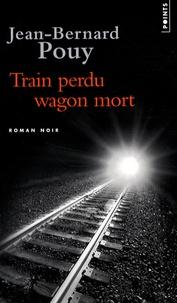 Jean-Bernard Pouy - Train perdu, wagon mort.