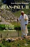 Jean-Bernard Raimond - Jean-Paul II - Un Pape au coeur de l'Histoire.