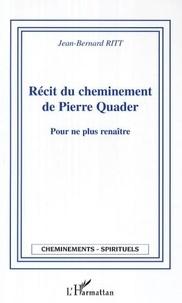 Jean-Bernard Ritt - Récit du cheminement de Pierre Quader - Pour ne plus renaître.