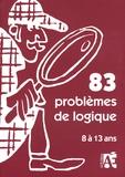 Jean-Bernard Schneider et Elisabeth Schneider - 83 problèmes de logique - Pour apprendre à raisonner aux enfants de 8 à 13 ans.