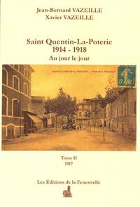 Jean-Bernard Vazeille et Xavier Vazeille - Saint Quentin-la-Poterie (1914-1918) au jour le jour - Tome 2, 1917.