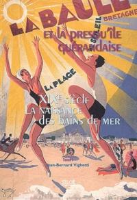 Jean-Bernard Vighetti - La Baule et la presqu'île guérandaise - Tome 1, XIXe siècle, la naissance des bains de mer.