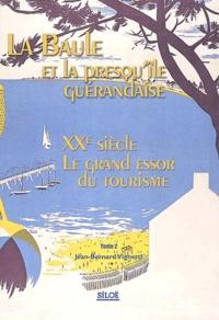 Jean-Bernard Vighetti - La Baule et la presqu'île guérandaise - Tome 2, XXe siècle, le grand essor du tourisme.