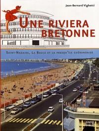 Jean-Bernard Vighetti - Une riviera bretonne - Saint-Nazaire, La Baule et le presqu'île guérandaise.