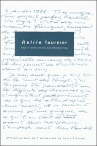 Jean-Bernard Vray - Relire Tournier - Actes du Colloque International Michel Tournier, Saint-Etienne, 19-20-21 novembre 1998.