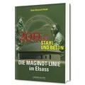Jean-Bernard Wahl - Die Maginot-Linie im Elsass - 200 Km Stahl und Beton.