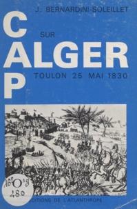 Jean Bernardini-Soleillet - Cap sur Alger - Toulon 25 Mai 1830.