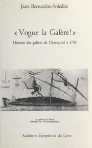 Jean Bernardini-Soleillet - Vogue la galère ! - Histoire des galères de l'Antiquité à 1748.