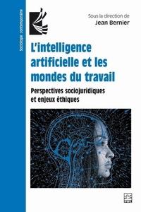 Jean Bernier - L'intelligence artificielle et les mondes du travail - Perspectives sociojuridiques et enjeux éthiques.