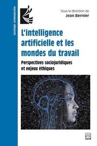 Jean Bernier - L'intelligence artificielle et les mondes du travail. Perspectives sociojuridiques et enjeux éthiques.