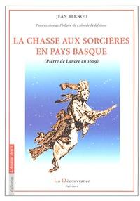 Jean Bernou - La Chasse aux Sorcières en Pays Basque - Pierre de Lancre en 1609.