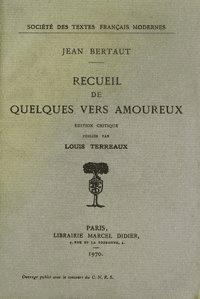 Jean Bertaut - Recueil de quelques vers amoureux.