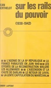 Jean Berthelot - Sur les rails du pouvoir - De Munich à Vichy, 1938-1942.