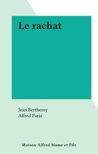 Jean Bertheroy et Alfred Paris - Le rachat.