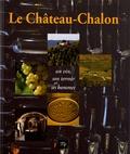 Jean Berthet-Bondet et Marie-Jeanne Roulière-Lambert - Le Château-Chalon - Un vin, son terroir et ses hommes.