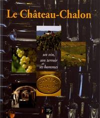 Le Château-Chalon- Un vin, son terroir et ses hommes - Jean Berthet-Bondet |