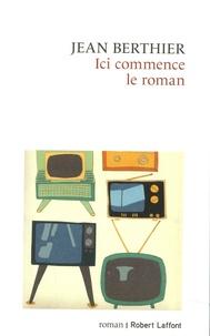 Jean Berthier - Ici commence le roman.
