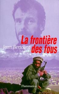 Jean Bertolino - La frontière des fous - Récit.