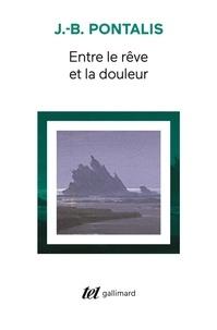Jean-Bertrand Pontalis - Entre le rêve et la douleur.
