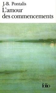 Jean-Bertrand Pontalis - L'amour des commencements - Suivi d'un post-scriptum inédit.