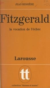 Jean Bessière et Jean-Paul Caput - Fitzgerald, la vocation de l'échec.